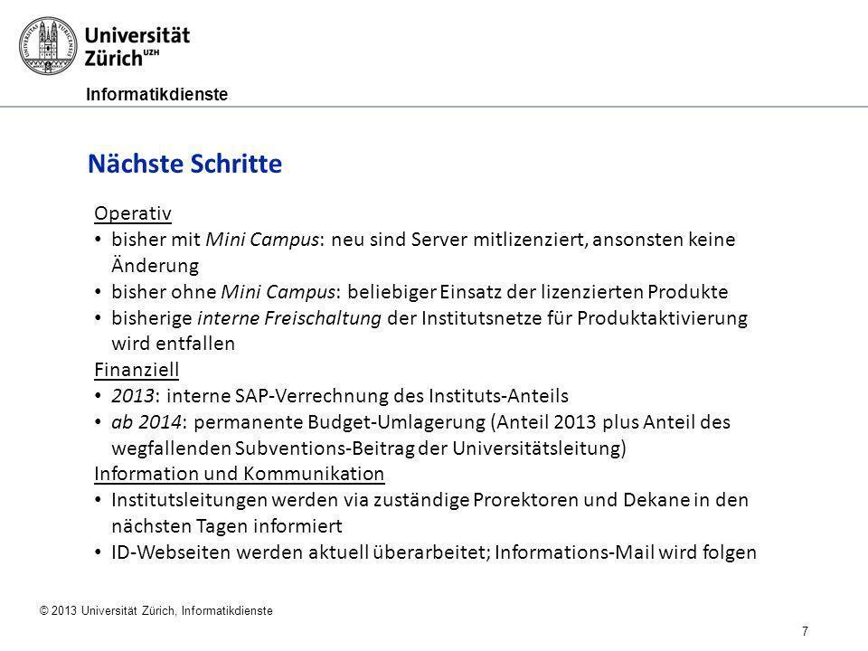 Informatikdienste © 2013 Universität Zürich, Informatikdienste 7 Nächste Schritte Operativ bisher mit Mini Campus: neu sind Server mitlizenziert, anso