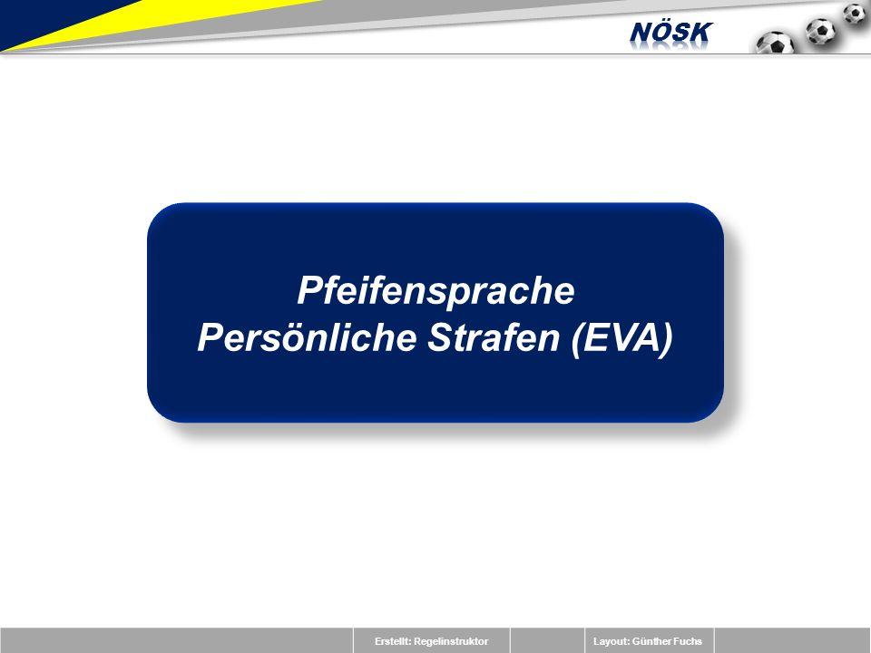 Erstellt: RegelinstruktorLayout: Günther Fuchs Pfeifensprache Persönliche Strafen (EVA) Pfeifensprache Persönliche Strafen (EVA)