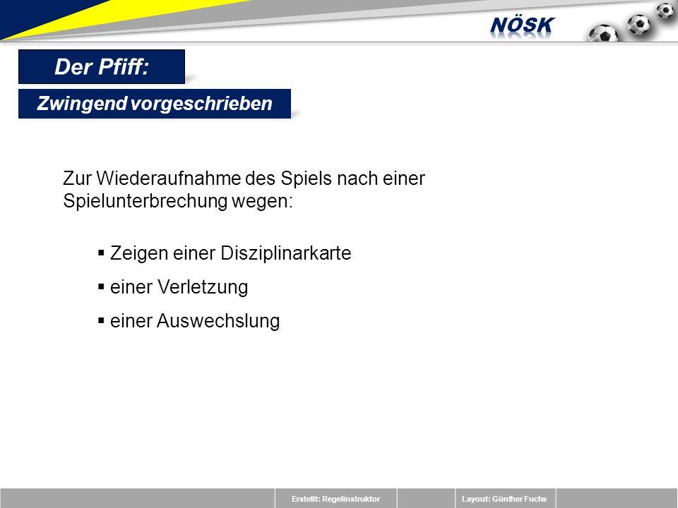Erstellt: RegelinstruktorLayout: Günther Fuchs Der Pfiff: Zur Wiederaufnahme des Spiels nach einer Spielunterbrechung wegen: Zeigen einer Disziplinark