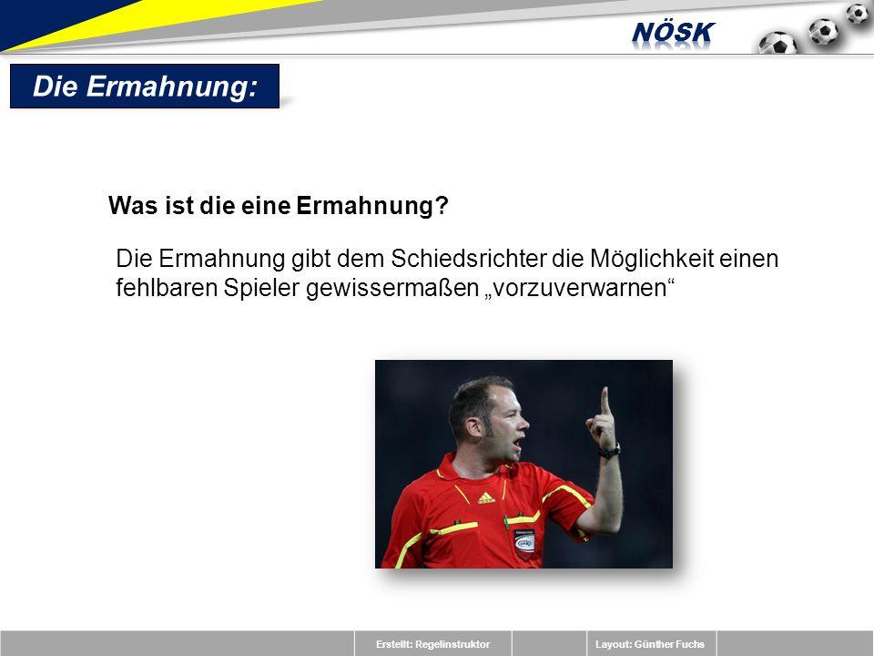 Erstellt: RegelinstruktorLayout: Günther Fuchs Die Ermahnung: Was ist die eine Ermahnung? Die Ermahnung gibt dem Schiedsrichter die Möglichkeit einen