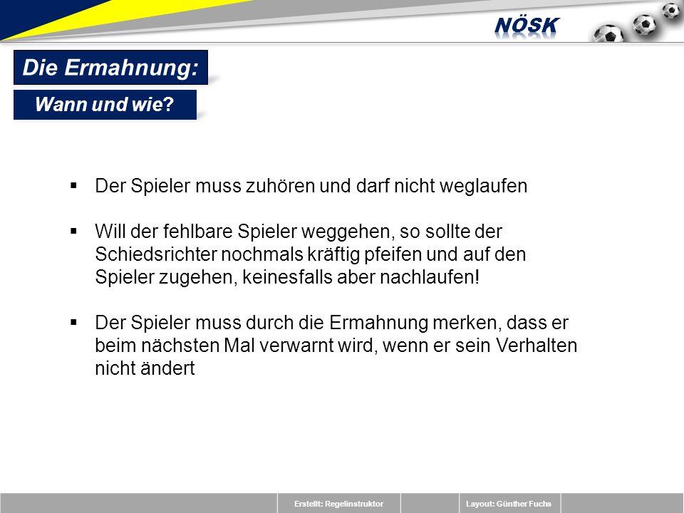 Erstellt: RegelinstruktorLayout: Günther Fuchs Der Spieler muss zuhören und darf nicht weglaufen Will der fehlbare Spieler weggehen, so sollte der Sch