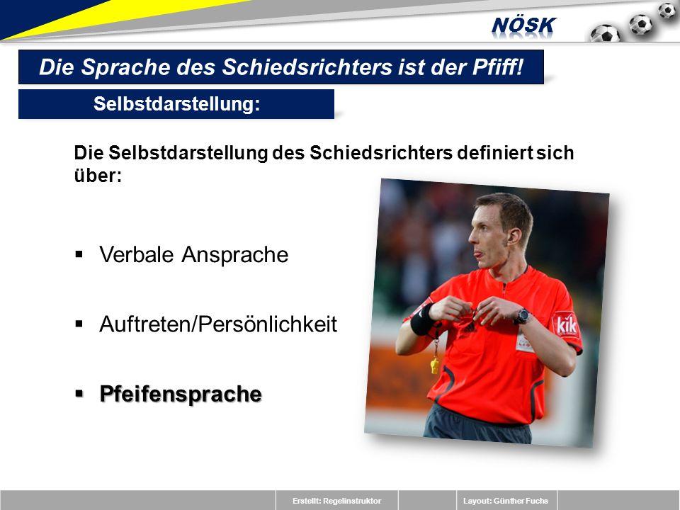 Erstellt: RegelinstruktorLayout: Günther Fuchs Die Selbstdarstellung des Schiedsrichters definiert sich über: Die Sprache des Schiedsrichters ist der