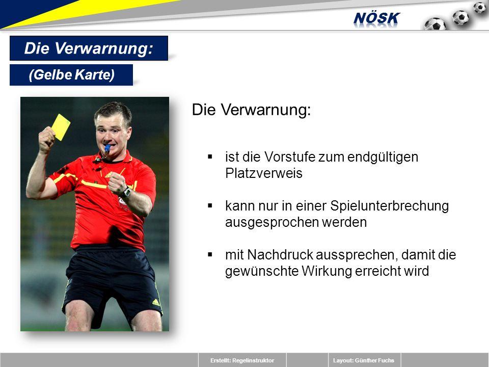 Erstellt: RegelinstruktorLayout: Günther Fuchs Die Verwarnung: ist die Vorstufe zum endgültigen Platzverweis kann nur in einer Spielunterbrechung ausg