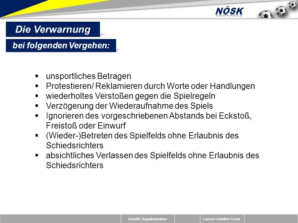 Erstellt: RegelinstruktorLayout: Günther Fuchs Die Verwarnung unsportliches Betragen Protestieren/ Reklamieren durch Worte oder Handlungen wiederholte