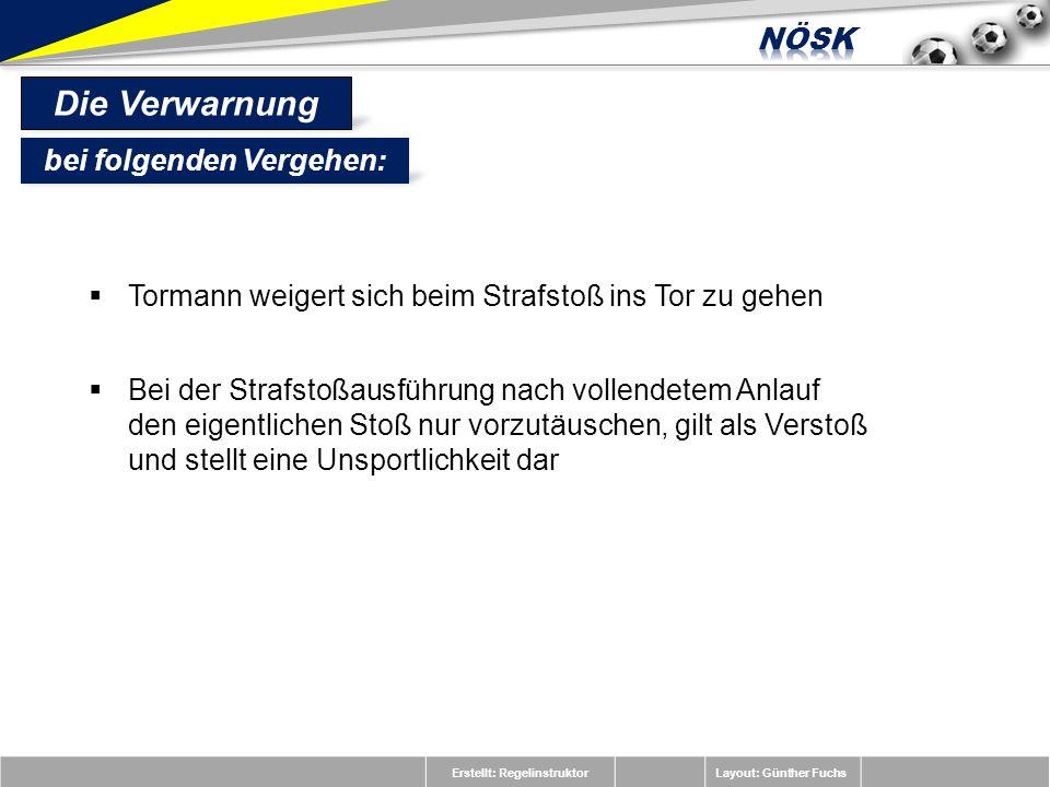 Erstellt: RegelinstruktorLayout: Günther Fuchs Tormann weigert sich beim Strafstoß ins Tor zu gehen Bei der Strafstoßausführung nach vollendetem Anlau