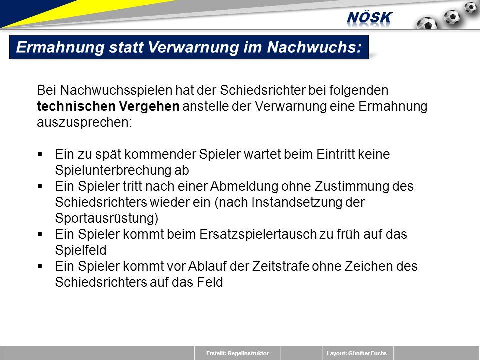 Erstellt: RegelinstruktorLayout: Günther Fuchs Ermahnung statt Verwarnung im Nachwuchs: Bei Nachwuchsspielen hat der Schiedsrichter bei folgenden tech