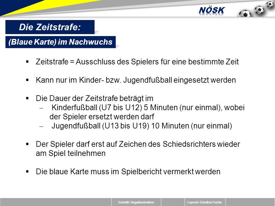 Erstellt: RegelinstruktorLayout: Günther Fuchs Die Zeitstrafe: Zeitstrafe = Ausschluss des Spielers für eine bestimmte Zeit Kann nur im Kinder- bzw. J