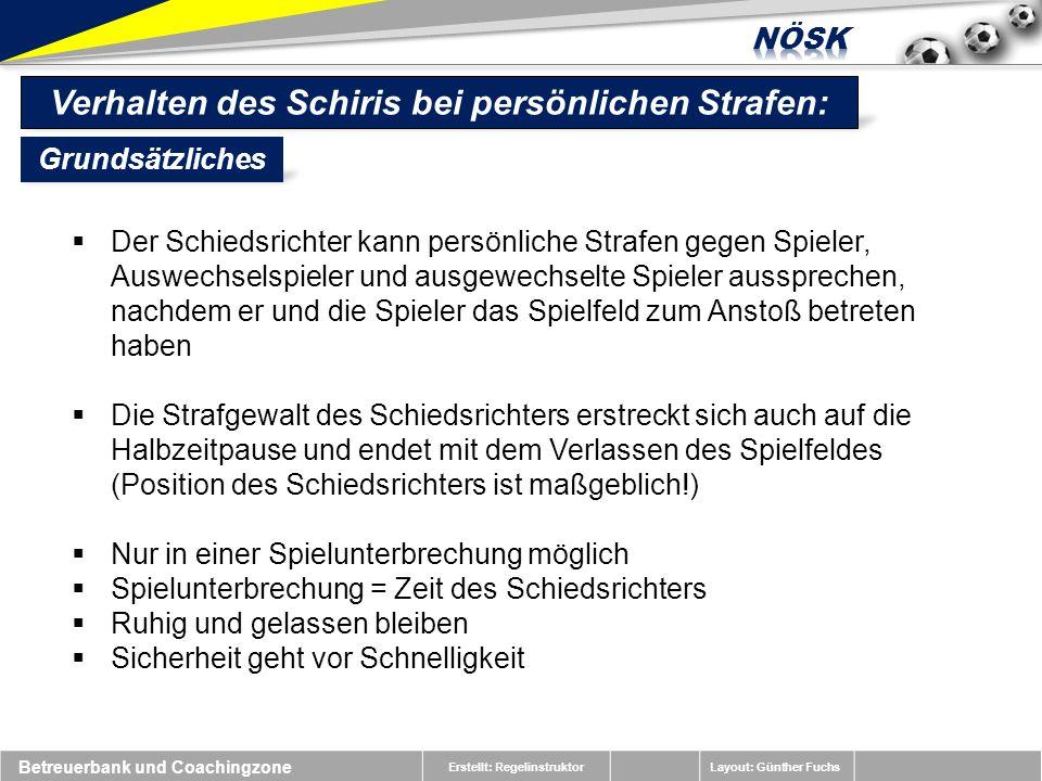 Erstellt: RegelinstruktorLayout: Günther Fuchs Verhalten des Schiris bei persönlichen Strafen: Der Schiedsrichter kann persönliche Strafen gegen Spiel