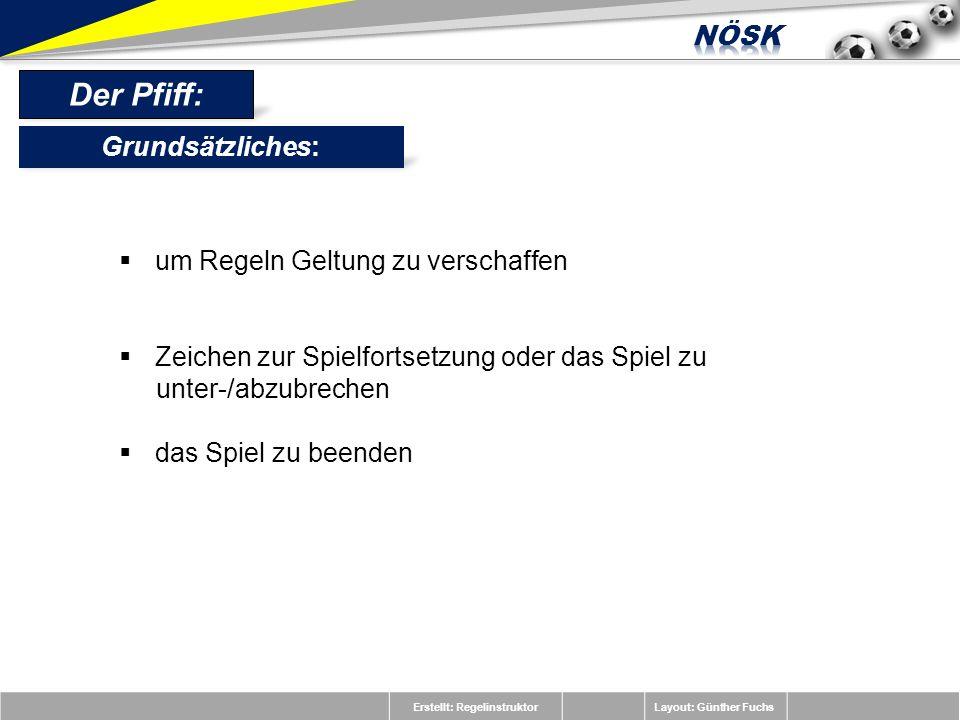 Erstellt: RegelinstruktorLayout: Günther Fuchs Der Pfiff: um Regeln Geltung zu verschaffen Zeichen zur Spielfortsetzung oder das Spiel zu unter-/abzub