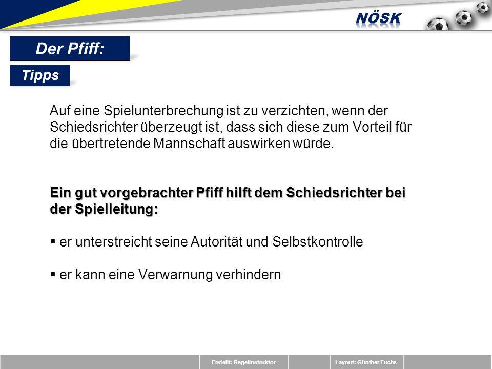 Erstellt: RegelinstruktorLayout: Günther Fuchs Der Pfiff: Auf eine Spielunterbrechung ist zu verzichten, wenn der Schiedsrichter überzeugt ist, dass s