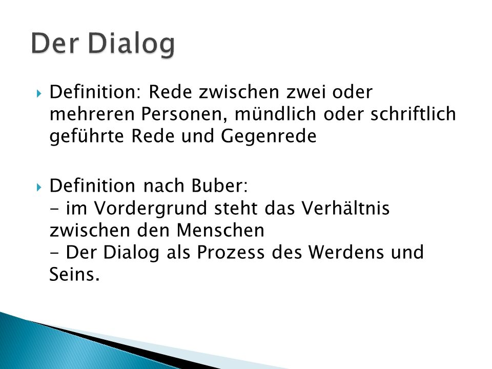 Definition: Rede zwischen zwei oder mehreren Personen, mündlich oder schriftlich geführte Rede und Gegenrede Definition nach Buber: - im Vordergrund s