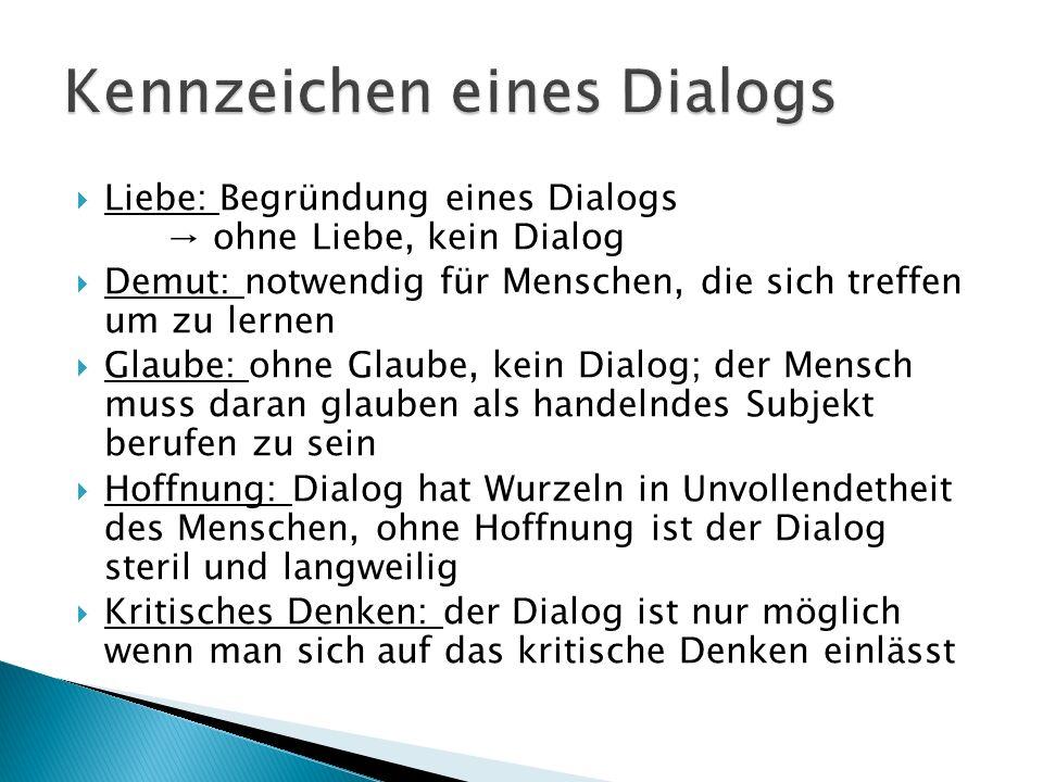 Liebe: Begründung eines Dialogs ohne Liebe, kein Dialog Demut: notwendig für Menschen, die sich treffen um zu lernen Glaube: ohne Glaube, kein Dialog;