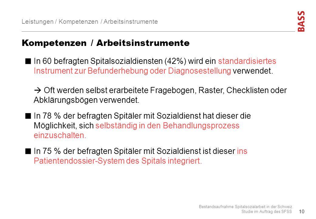 Kompetenzen / Arbeitsinstrumente Bestandsaufnahme Spitalsozialarbeit in der Schweiz Studie im Auftrag des SFSS 10 Leistungen / Kompetenzen / Arbeitsin