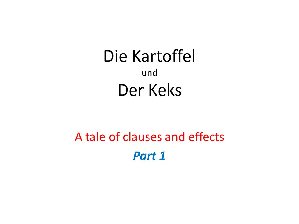 First pick two of the sentence to go together… Die Kartoffel heisst Fear.Der Keks wohnt in Candyland.