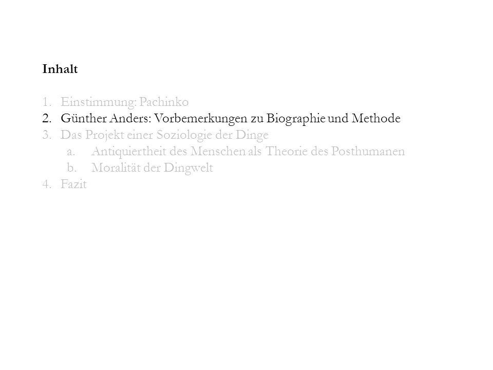 Inhalt 1.Einstimmung: Pachinko 2.Günther Anders: Vorbemerkungen zu Biographie und Methode 3.Das Projekt einer Soziologie der Dinge a.Antiquiertheit de
