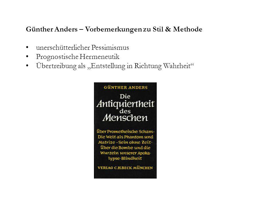 Günther Anders – Vorbemerkungen zu Stil & Methode unerschütterlicher Pessimismus Prognostische Hermeneutik Übertreibung als Entstellung in Richtung Wa