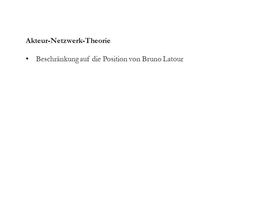 Akteur-Netzwerk-Theorie Beschränkung auf die Position von Bruno Latour