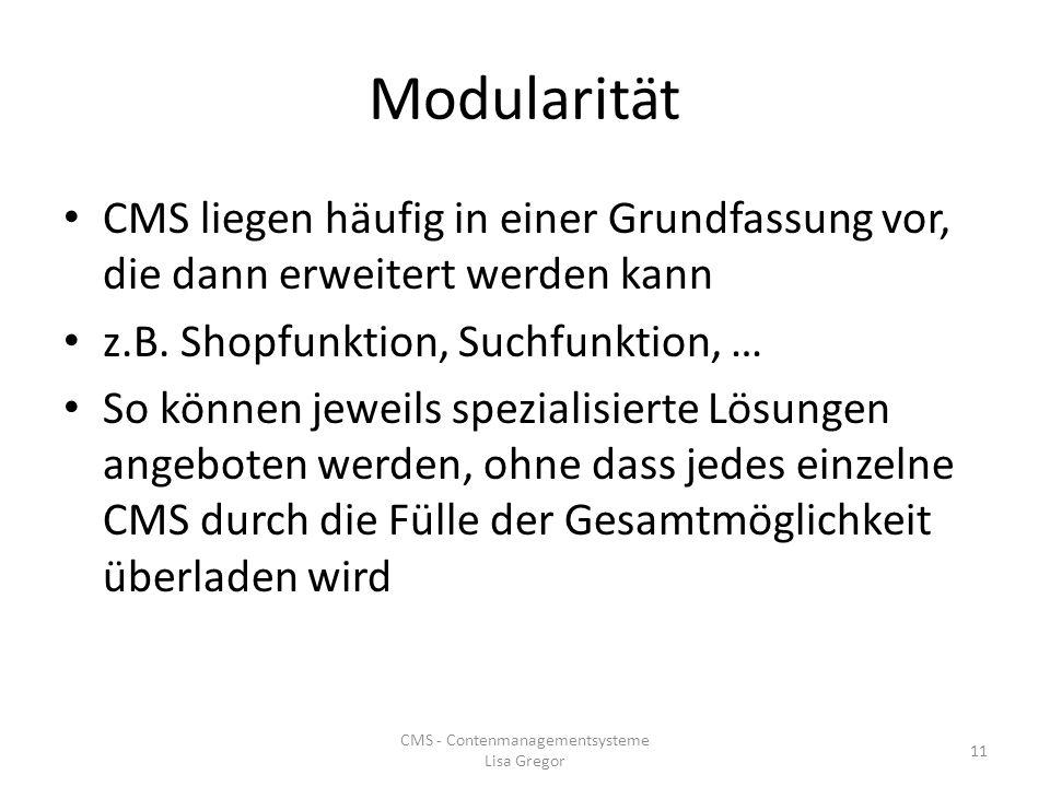 Modularität CMS liegen häufig in einer Grundfassung vor, die dann erweitert werden kann z.B. Shopfunktion, Suchfunktion, … So können jeweils spezialis