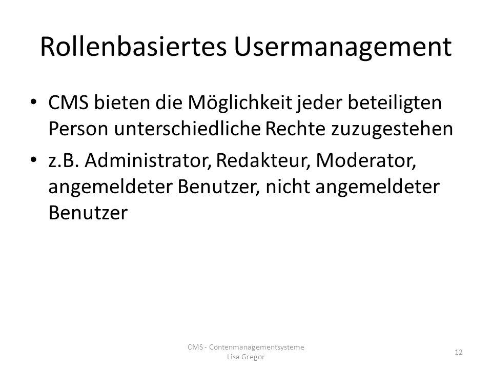 Rollenbasiertes Usermanagement CMS bieten die Möglichkeit jeder beteiligten Person unterschiedliche Rechte zuzugestehen z.B. Administrator, Redakteur,
