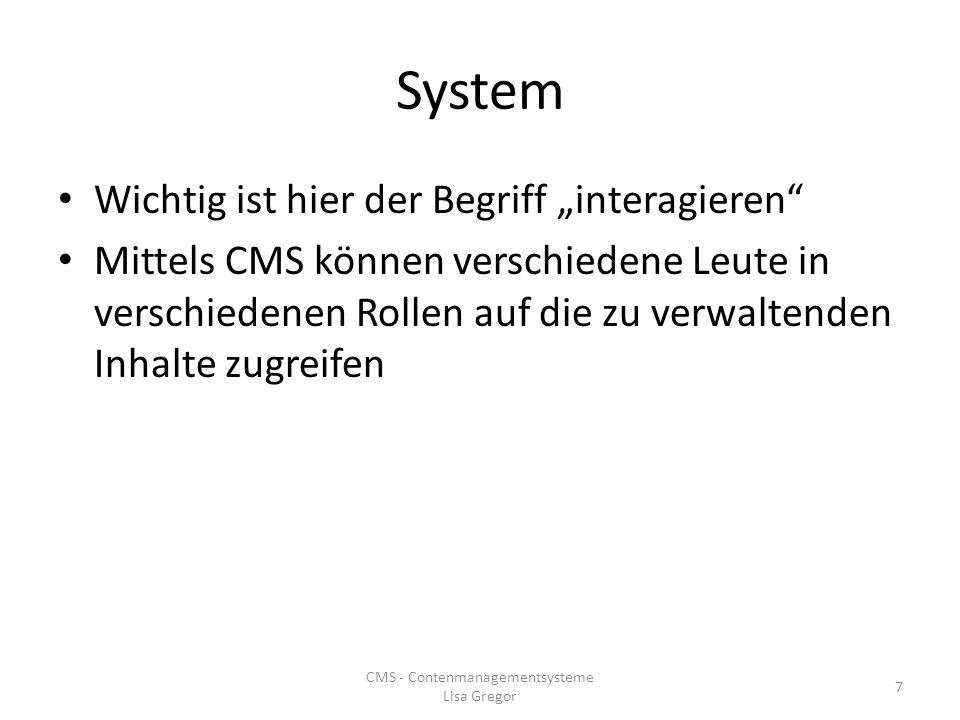 System Wichtig ist hier der Begriff interagieren Mittels CMS können verschiedene Leute in verschiedenen Rollen auf die zu verwaltenden Inhalte zugreif
