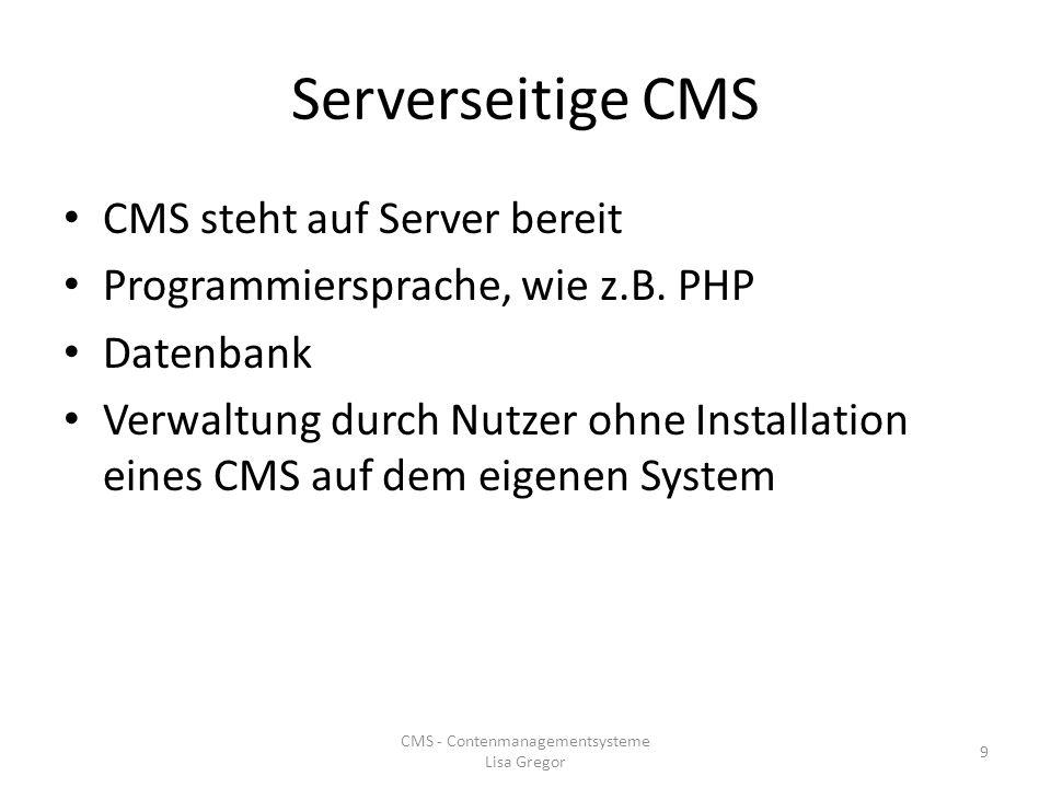 Serverseitige CMS CMS steht auf Server bereit Programmiersprache, wie z.B. PHP Datenbank Verwaltung durch Nutzer ohne Installation eines CMS auf dem e