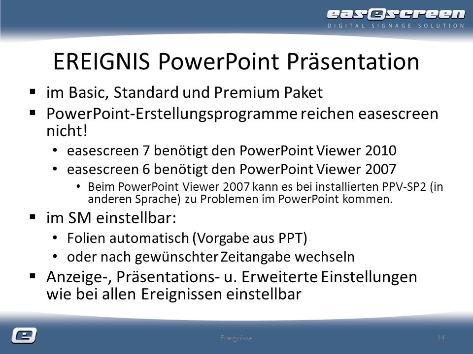 EREIGNIS PowerPoint Präsentation im Basic, Standard und Premium Paket PowerPoint-Erstellungsprogramme reichen easescreen nicht! easescreen 7 benötigt