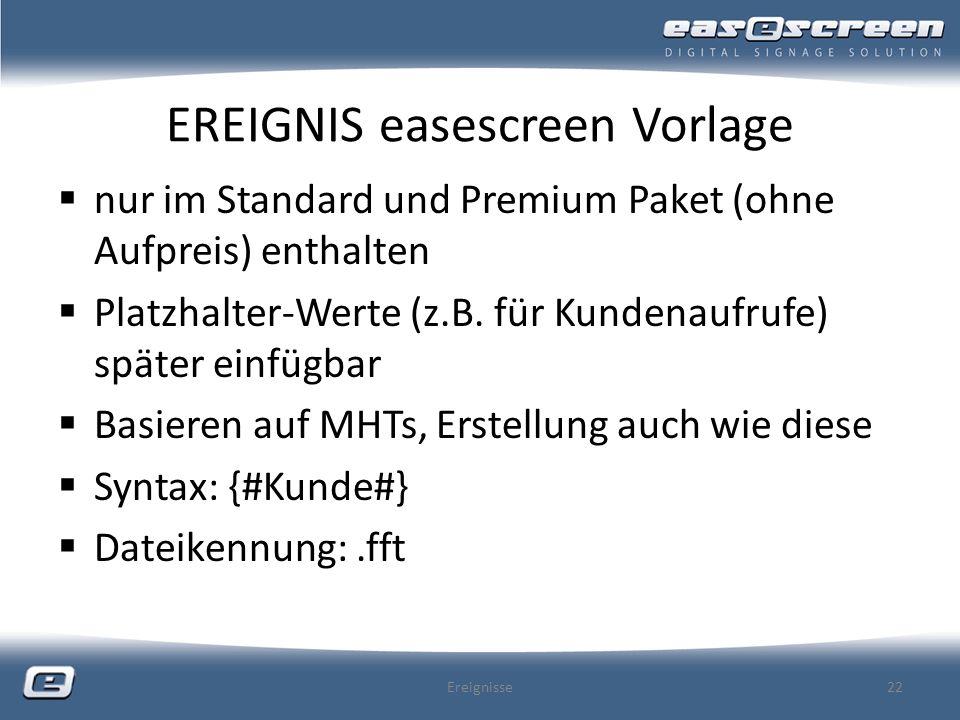 EREIGNIS easescreen Vorlage nur im Standard und Premium Paket (ohne Aufpreis) enthalten Platzhalter-Werte (z.B. für Kundenaufrufe) später einfügbar Ba