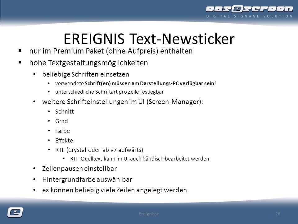 EREIGNIS Text-Newsticker nur im Premium Paket (ohne Aufpreis) enthalten hohe Textgestaltungsmöglichkeiten beliebige Schriften einsetzen verwendete Sch