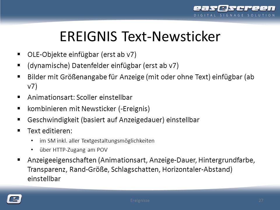EREIGNIS Text-Newsticker OLE-Objekte einfügbar (erst ab v7) (dynamische) Datenfelder einfügbar (erst ab v7) Bilder mit Größenangabe für Anzeige (mit o