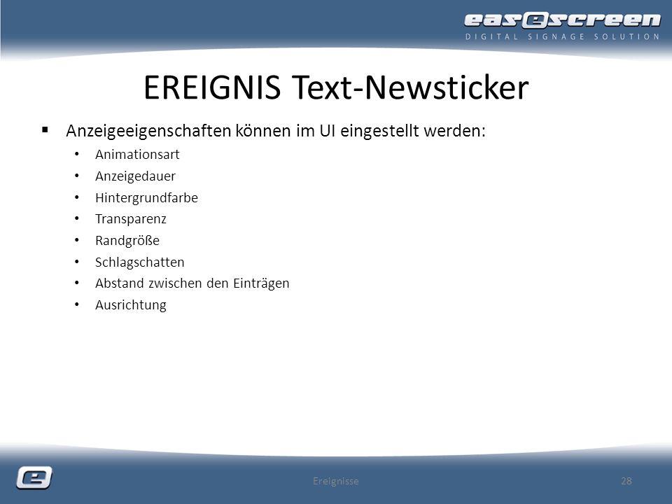 EREIGNIS Text-Newsticker Anzeigeeigenschaften können im UI eingestellt werden: Animationsart Anzeigedauer Hintergrundfarbe Transparenz Randgröße Schla