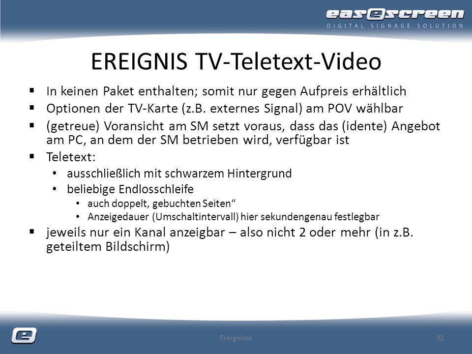 EREIGNIS TV-Teletext-Video In keinen Paket enthalten; somit nur gegen Aufpreis erhältlich Optionen der TV-Karte (z.B. externes Signal) am POV wählbar