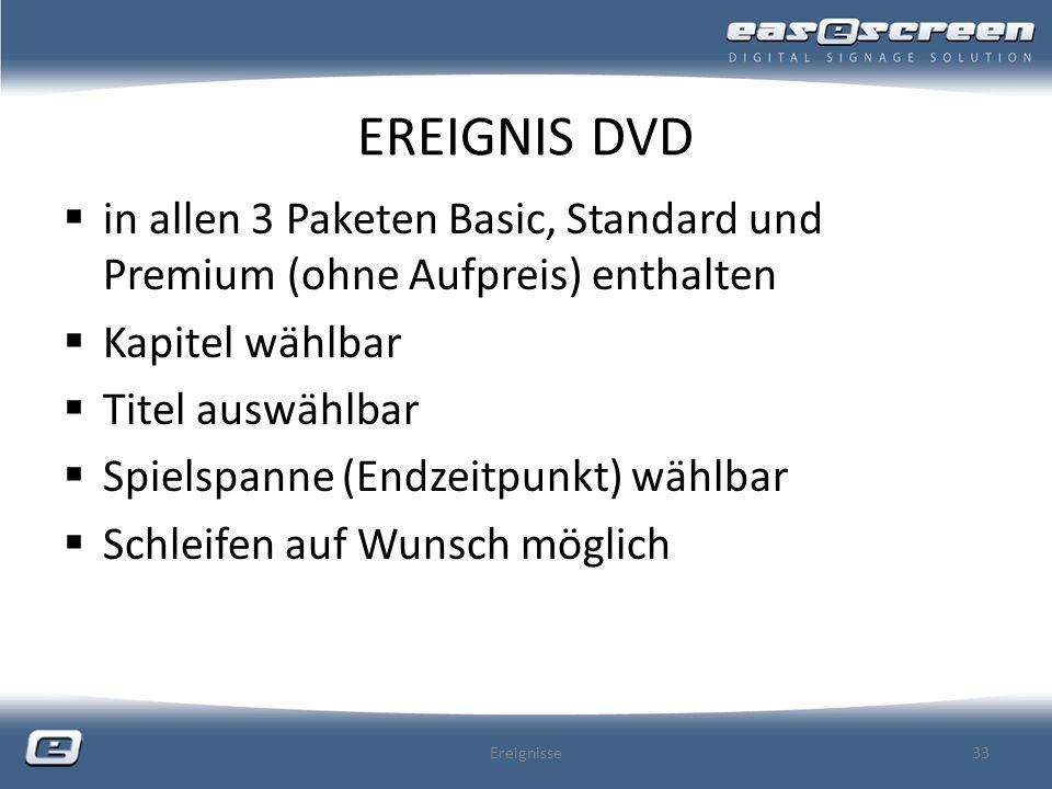 EREIGNIS DVD in allen 3 Paketen Basic, Standard und Premium (ohne Aufpreis) enthalten Kapitel wählbar Titel auswählbar Spielspanne (Endzeitpunkt) wähl