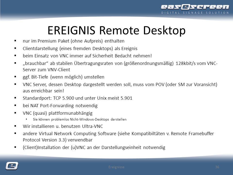 EREIGNIS Remote Desktop nur im Premium Paket (ohne Aufpreis) enthalten Clientdarstellung (eines fremden Desktops) als Ereignis beim Einsatz von VNC im