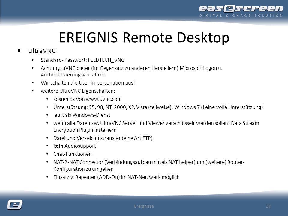EREIGNIS Remote Desktop UltraVNC Standard- Passwort: FELDTECH_VNC Achtung: uVNC bietet (im Gegensatz zu anderen Herstellern) Microsoft Logon u. Authen