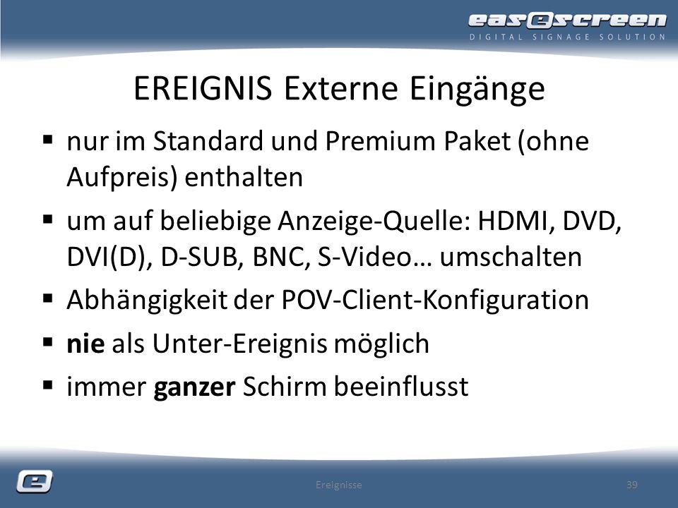 EREIGNIS Externe Eingänge nur im Standard und Premium Paket (ohne Aufpreis) enthalten um auf beliebige Anzeige-Quelle: HDMI, DVD, DVI(D), D-SUB, BNC,