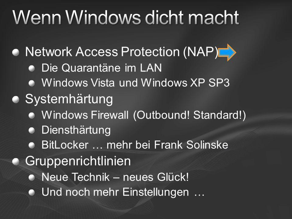 Network Access Protection (NAP) Die Quarantäne im LAN Windows Vista und Windows XP SP3 Systemhärtung Windows Firewall (Outbound! Standard!) Diensthärt
