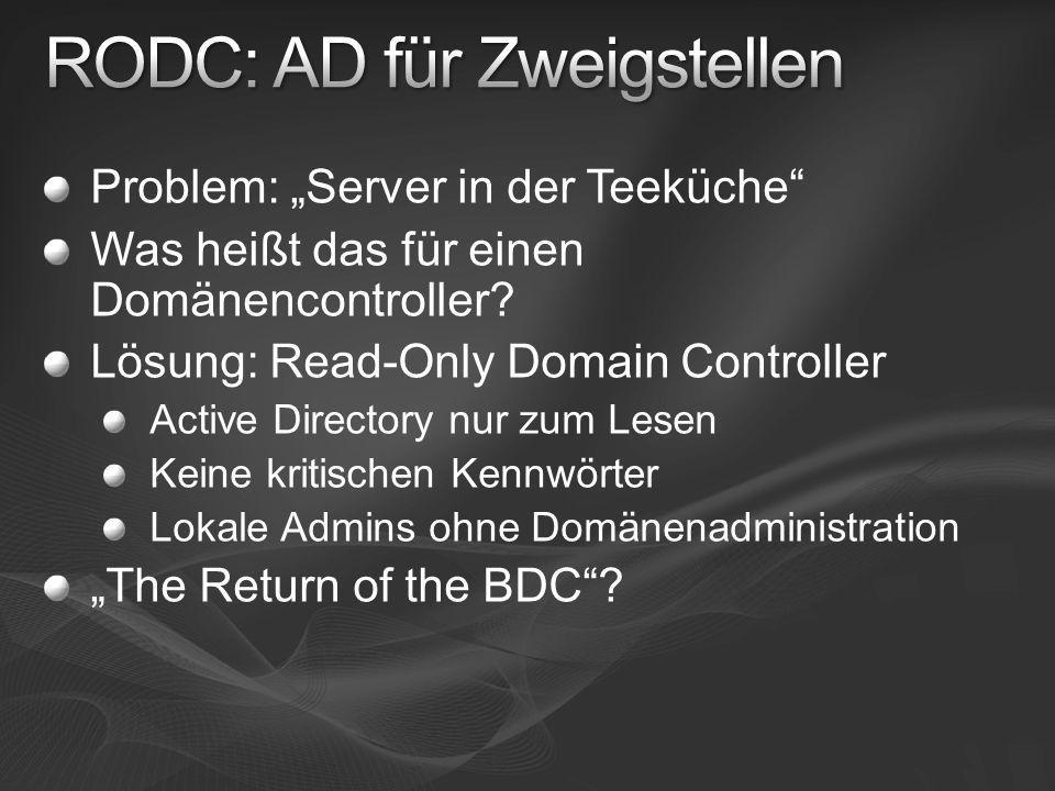 Problem: Server in der Teeküche Was heißt das für einen Domänencontroller? Lösung: Read-Only Domain Controller Active Directory nur zum Lesen Keine kr