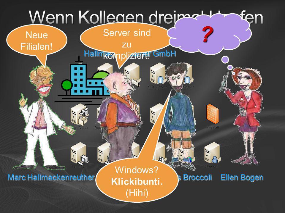 Ellen Bogen Hallmackenreuther GmbH Server sind zu kompliziert! ? Karl Koop Thomas Broccoli Windows? Klickibunti. (Hihi) Marc Hallmackenreuther Neue Fi