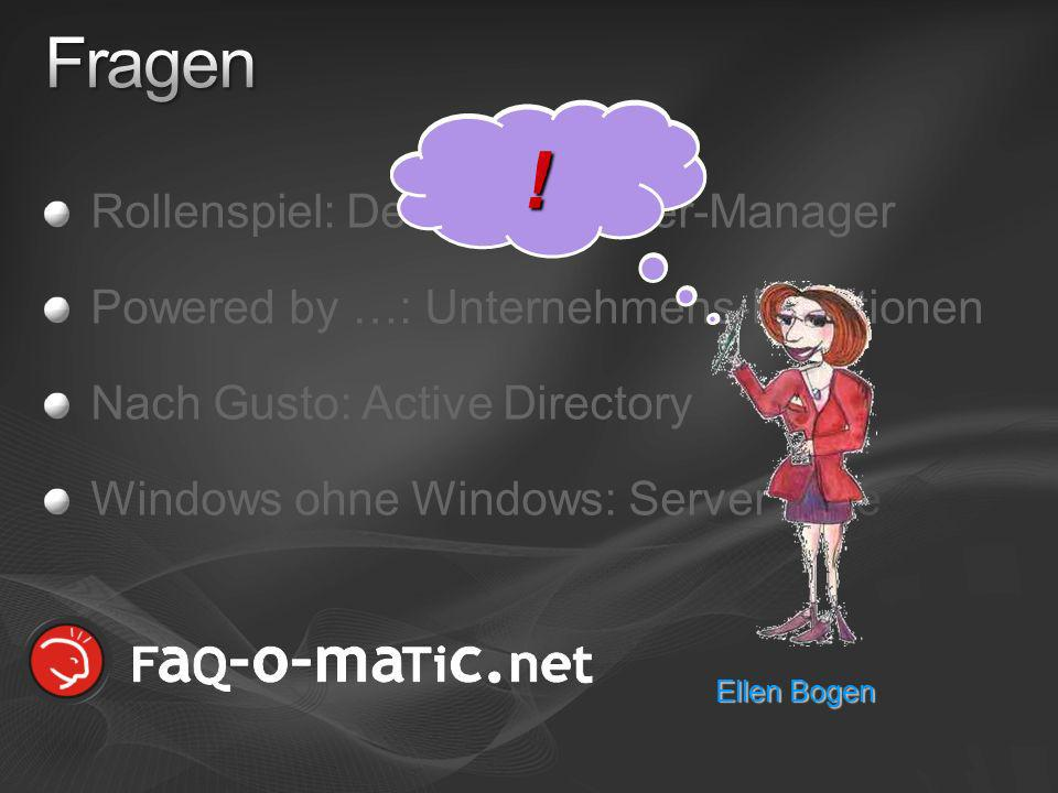 Rollenspiel: Der neue Server-Manager Powered by …: Unternehmens-Funktionen Nach Gusto: Active Directory Windows ohne Windows: Server Core ? ! Ellen Bo
