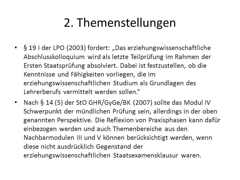 2. Themenstellungen § 19 I der LPO (2003) fordert: Das erziehungswissenschaftliche Abschlusskolloquium wird als letzte Teilprüfung im Rahmen der Erste