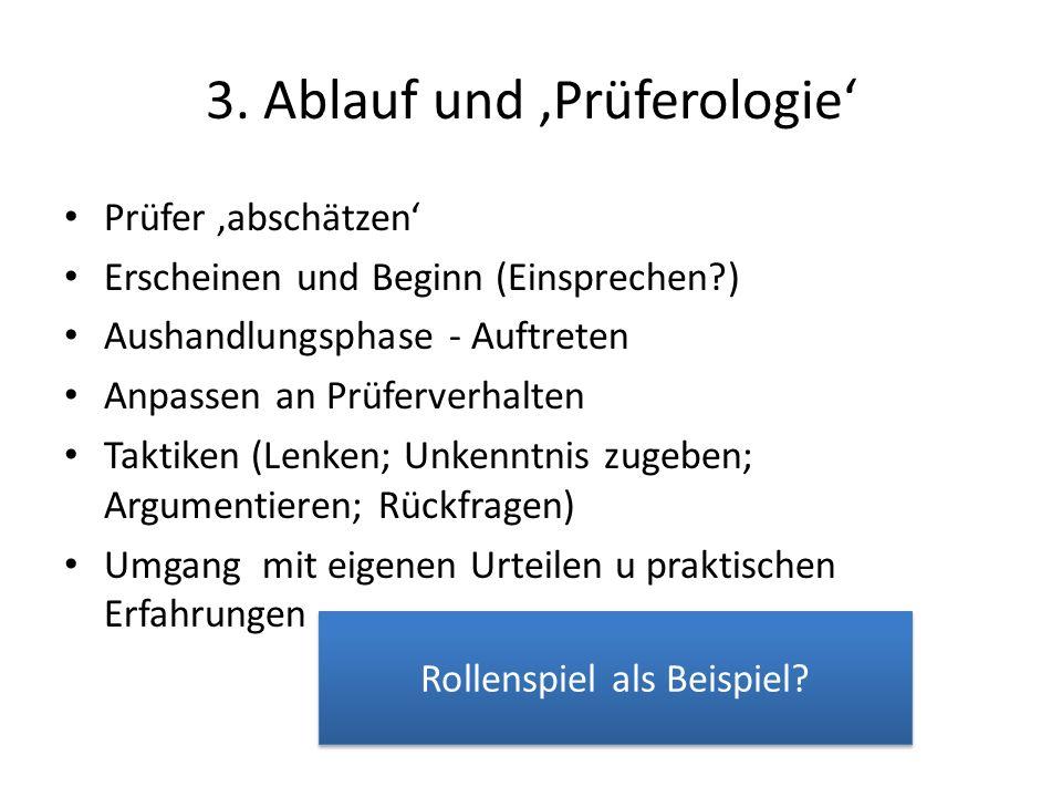 3. Ablauf und Prüferologie Prüfer abschätzen Erscheinen und Beginn (Einsprechen?) Aushandlungsphase - Auftreten Anpassen an Prüferverhalten Taktiken (