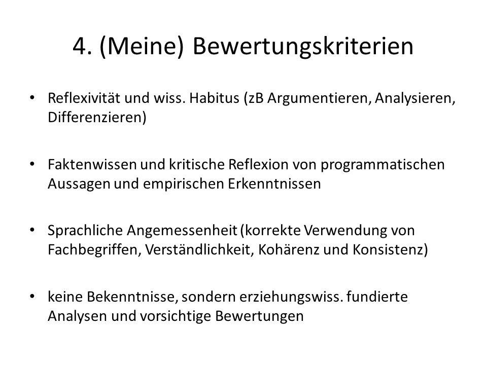 4. (Meine) Bewertungskriterien Reflexivität und wiss. Habitus (zB Argumentieren, Analysieren, Differenzieren) Faktenwissen und kritische Reflexion von