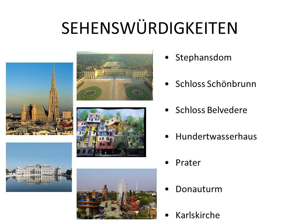 SEHENSWÜRDIGKEITEN Stephansdom Schloss Schönbrunn Schloss Belvedere Hundertwasserhaus Prater Donauturm Karlskirche