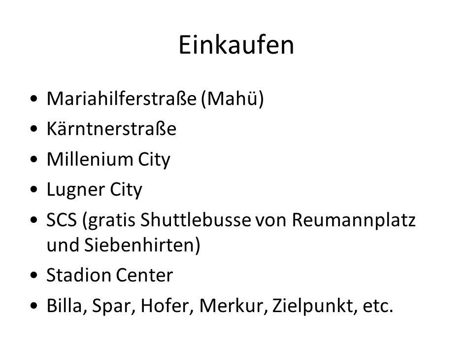 Einkaufen Mariahilferstraße (Mahü) Kärntnerstraße Millenium City Lugner City SCS (gratis Shuttlebusse von Reumannplatz und Siebenhirten) Stadion Center Billa, Spar, Hofer, Merkur, Zielpunkt, etc.