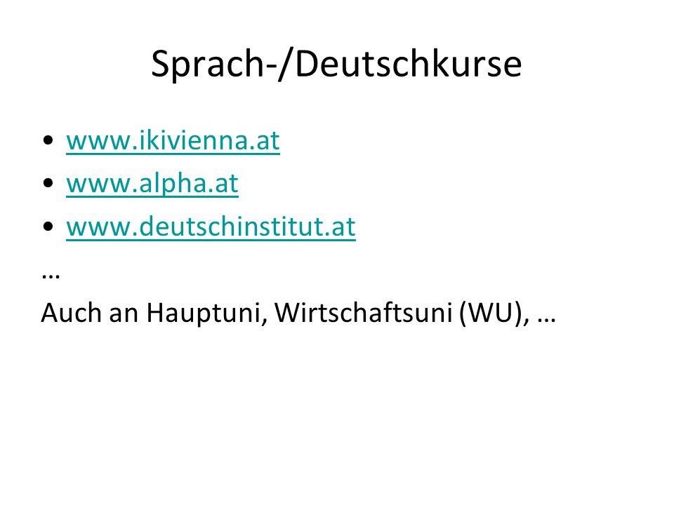 Sprach-/Deutschkurse www.ikivienna.at www.alpha.at www.deutschinstitut.at … Auch an Hauptuni, Wirtschaftsuni (WU), …