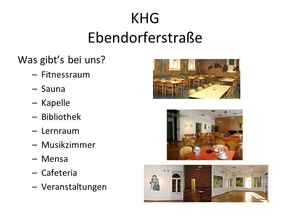 KHG Ebendorferstraße Was gibts bei uns? –Fitnessraum –Sauna –Kapelle –Bibliothek –Lernraum –Musikzimmer –Mensa –Cafeteria –Veranstaltungen