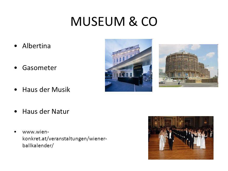 MUSEUM & CO Albertina Gasometer Haus der Musik Haus der Natur www.wien- konkret.at/veranstaltungen/wiener- ballkalender/