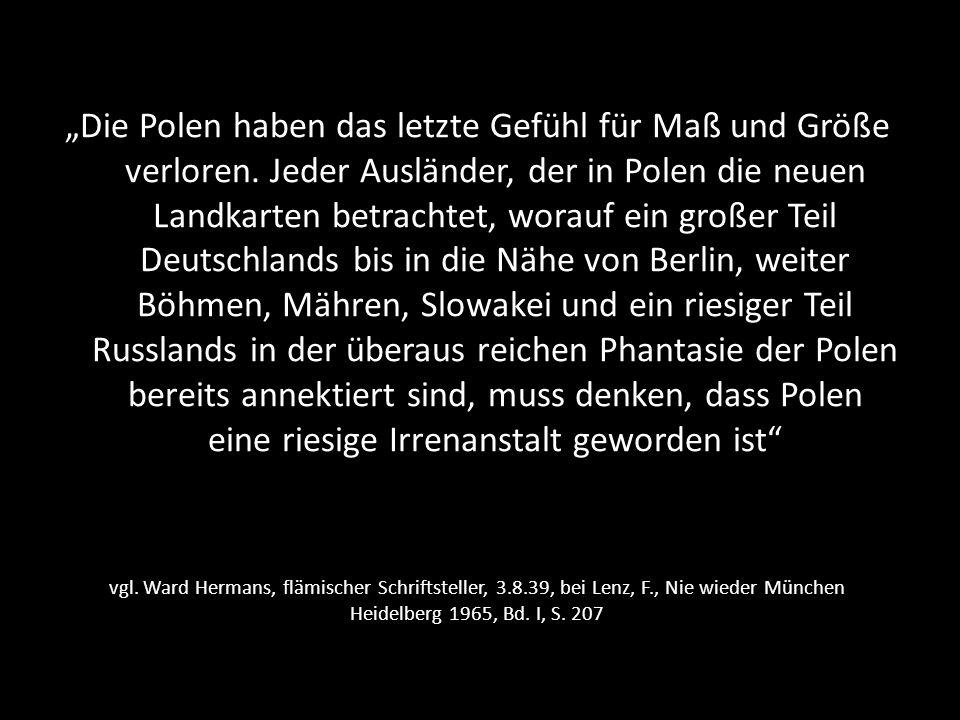 vgl. Ward Hermans, flämischer Schriftsteller, 3.8.39, bei Lenz, F., Nie wieder München Heidelberg 1965, Bd. I, S. 207 Die Polen haben das letzte Gefüh