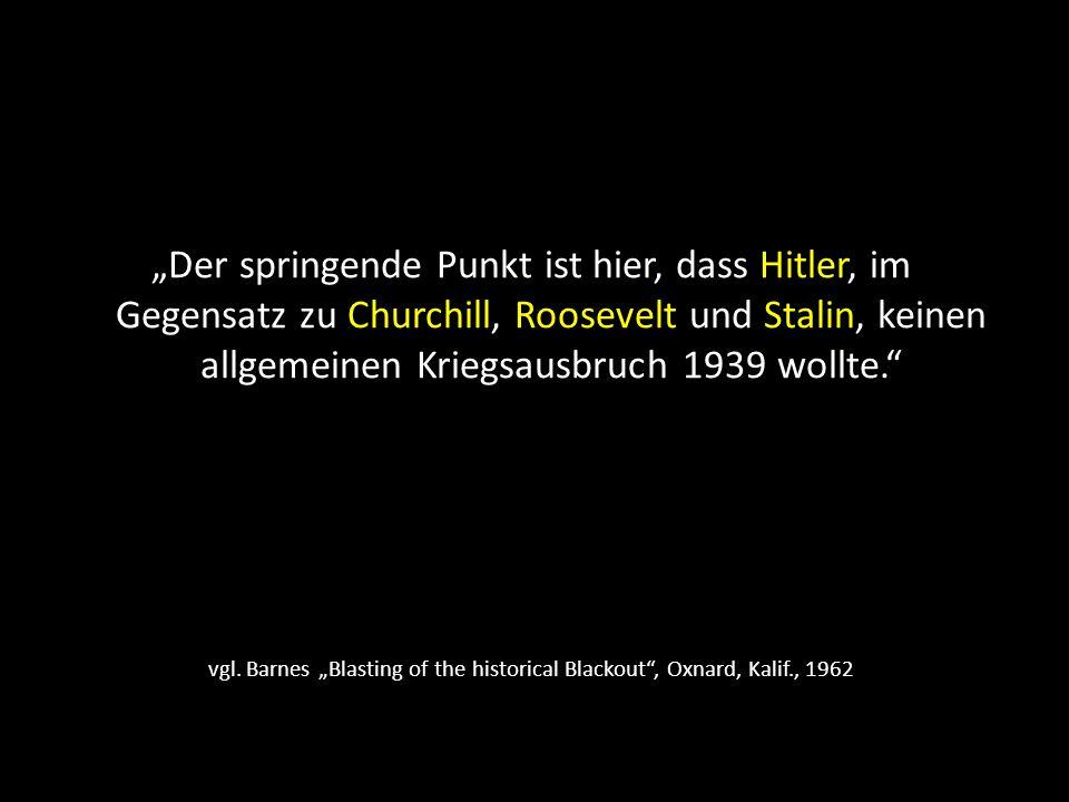 vgl. Barnes Blasting of the historical Blackout, Oxnard, Kalif., 1962 Der springende Punkt ist hier, dass Hitler, im Gegensatz zu Churchill, Roosevelt