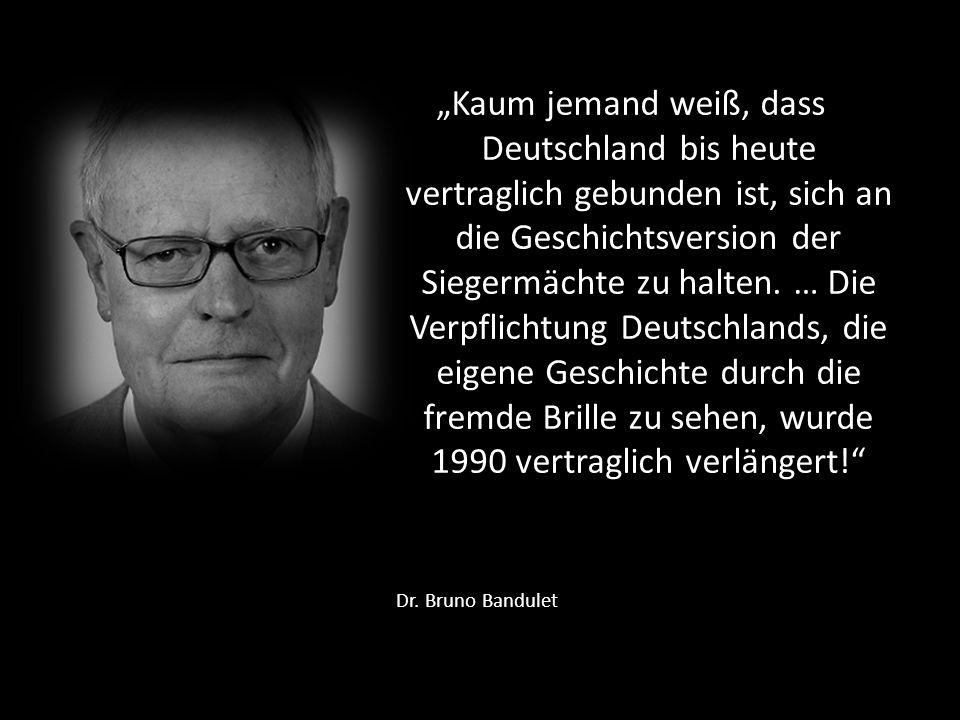 Dr. Bruno Bandulet Kaum jemand weiß, dass Deutschland bis heute vertraglich gebunden ist, sich an die Geschichtsversion der Siegermächte zu halten. …